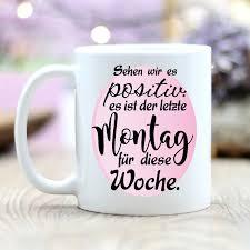 Keramik Tasse Spruch Sehen Wir Es Positiv Montag Etsy