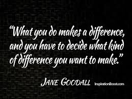 Making A Difference Quotes Mesmerizing JaneGoodallMakedifferencequotesMakingadifferencequotesjpg