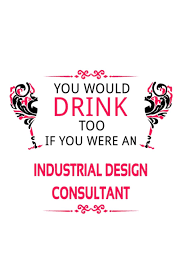 Industrial Design Consultant Fees You Would Drink Too If You Were An Industrial Design