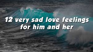 12 Very Sad Love Quotes With Feelings For Him And Her