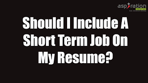 Should I Include A Short Term Job On My Resume Answered By