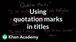 Using Quotation Marks In Titles Video Khan Academy
