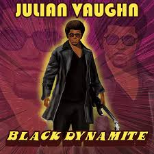 Black Dynamite by Julian Vaughn