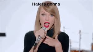 <b>Haters gonna hate</b> GIFs - Get the best GIF on GIPHY