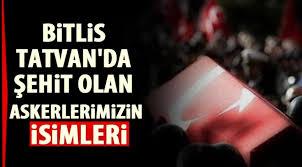 Bitlis Tatvan'da şehit olan askerlerimizin isimleri - Gaziantep Haberleri