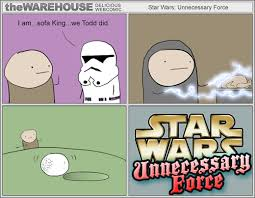sofa king we todd did. TheWREHOUSE Webcomicstar Wars: Unnecessary ForceI Am...sofa King...we Todd Did. / Warehousecomic :: Star Wars Force Funny Pictures \u0026 Best Jokes: Comics Sofa King We Did