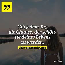 Gib Jedem Tag Die Chance Made My Day