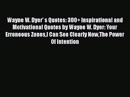 Read Wayne W Dyer S Quotes 300 Inspirational And Motivational Quotes By Wayne W Dyer
