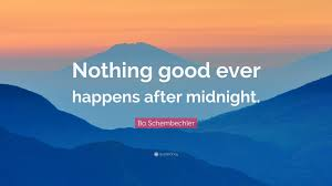"Good Morning Midnight Quotes Best of Bo Schembechler Quote ""Nothing Good Ever Happens After Midnight"