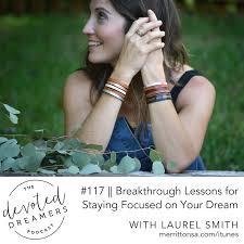 117 || Breakthrough Lessons for Staying Focused on Your Dream || Laurel  Smith — Merritt Onsa