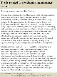 ... 16. Fields related to merchandising manager career: The above resumes  ...