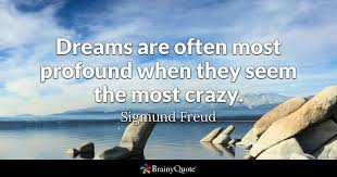 Freud Quotes Delectable Dreams Are Often Most Profound When They Seem The Most Crazy
