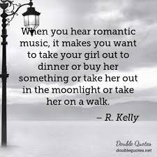 Quotes For Your Girlfriend 6 Amazing When You Hear Romantic Music It Makes You Want To Take Your Girl