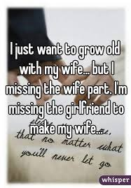 I Just Want To Grow Old With My Wife But I Missing The Wife Part I' Beauteous Missing My Wife