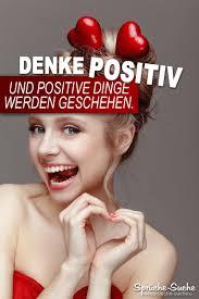 Denke Positiv Die Schönsten Sprüche Spruchbilder Sprüche Suche