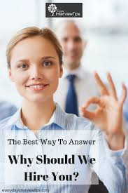 1000 images about interview tips questions answers on the best way to answer why should we hire you