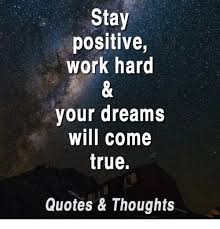 Dream Will Come True Quotes Best of Stay Positive Work Hard Your Dreams Will Come True Quotes Thoughts