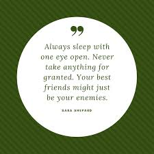 Image of: Savage Always Sleep With One Eye Open Never Take Anything For Granted Your Best Friends Might Just Be Your Enemies Quotereel Fake People Quotes Text Image Quotes Quotereel