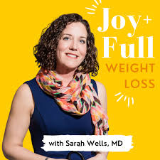 Joy+Full Weight Loss with Sarah Wells, MD