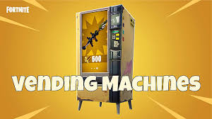 Monster Vending Machines Unique Fortnite Vending Machine Locations Guide For Patch 48848 Fortnite