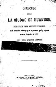 Opúsculo sobre la ciudad de Huánuco ; designada para asiento episcopal en  la epoca del coloniage y en la presente, por ley expresa de 6 de noviembre  de 1832 - Latin American