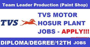 tvs motor hosur plant job openings for team leader production  tvs motor hosur plant job openings for team