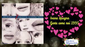 Ivana Spagna - Gente come noi 1995 - YouTube