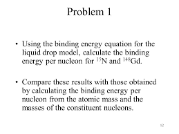 problem 1 using the binding energy equation for the liquid drop model calculate the binding