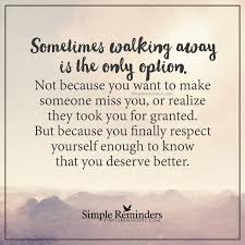 Sometimes Walking Away Is The Only Option Sometimes Walking Away Is