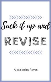 How To Revise A Paper Suck It Up And Revise Alicia De Los Reyes