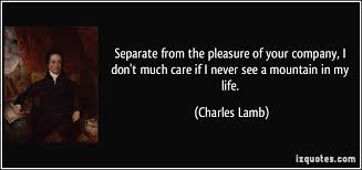 separate from the pleasure of your company i don t much care if i  separate from the pleasure of your company i don t much care if i more charles lamb quotes