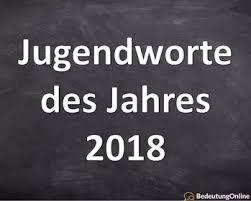 Jugendwort Des Jahres 2018 Liste Aller Worte Analyse Bedeutung
