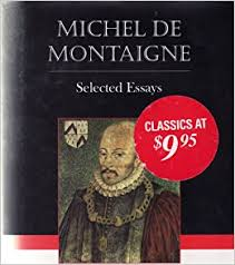 effective essay tips about michel de montaigne essays summary montaigne heavily edited essays at various points in his life