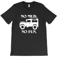 no mud no fun land rover defender jeep 4x4 funny birthday gift t shirt