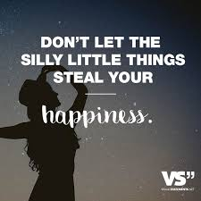 Dont Let The Silly Little Things Steal Your Happiness Something
