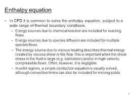 enthalpy equation in cfd it is common to solve the enthalpy equation subject to a 6 conjugate heat transfer