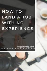 best ideas about a job job search resume 9 tips on how to get the job you want no previous experience based on