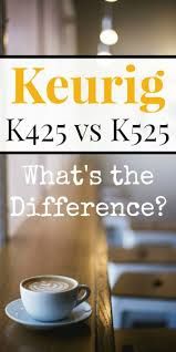 Keurig Model Comparison Chart Keurig K425 Vs K525 Whats The Difference The Coffee Maven