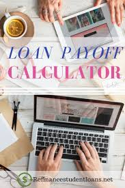 Calculate Your Loan Payoff Student Loans Payoff Refinance