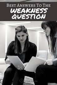 best answers to the weakness question off the clock resumes how to answer the interview question what s your greatest weakness