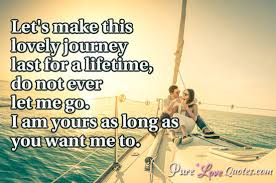 Lovely Quotes Mesmerizing Let's Make This Lovely Journey Last For A Lifetime Do Not Ever Let