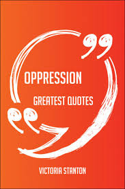 Oppression Greatest Quotes Quick Short Medium Or Long Quotes Find The Perfect Oppression Quotations For All Occasions Spicing Up Letters