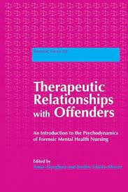 Therapeutic Relationships with Offenders: An Introduction to the  Psychodynamics of Forensic Mental Health Nursing (Forensic Focus Book 30) -  Kindle edition by Aiyegbusi, Anne, Anne Aiyegbusi, Jenifer Clarke-Moore,  Clarke, Tom, Downes, Katie, Brown ...