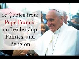 Political Quotes Gorgeous 48 Quotes From Pope Francis On Leadership Politics And Religion