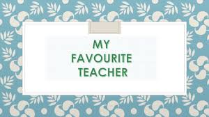 my favourite teacher composition essay presented by heena attar  my favourite teacher composition essay presented by heena attar