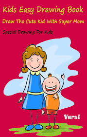 kids easy drawing book draw the cute kid with super mom ebook by varsi