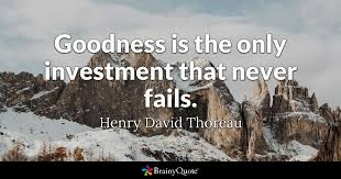 e goodness is the only investment that never fails henry david tau