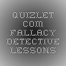 quizlet com fallacy detective lessons learning logic  quizlet com fallacy detective lessons