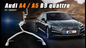 The iPE exhaust <b>for Audi A4</b>/<b>A5</b> B9 TFSI quattro - YouTube