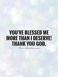 Thank You God Quotes Cool You've Blessed Me More Than I Deserve Thank You God God Quotes On